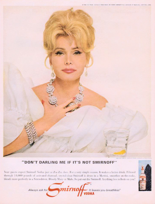 "Zsa Zsa Gabor says ""Don't 'Darling' me if it's not Smirnoff"""