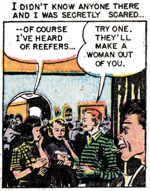 Try a reefer! They'll make a woman out ofyou!