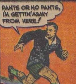 Pants or no pants, I'm getting away from here!
