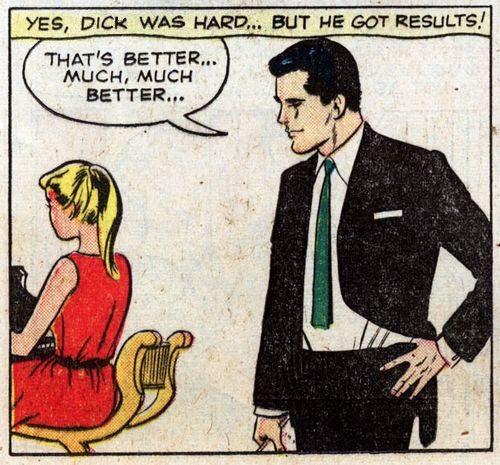 Yes, Dick was hard… but he got results!