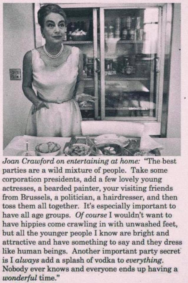 Party tip from Joan Crawford: I always add a splash of vodka to EVERYTHING