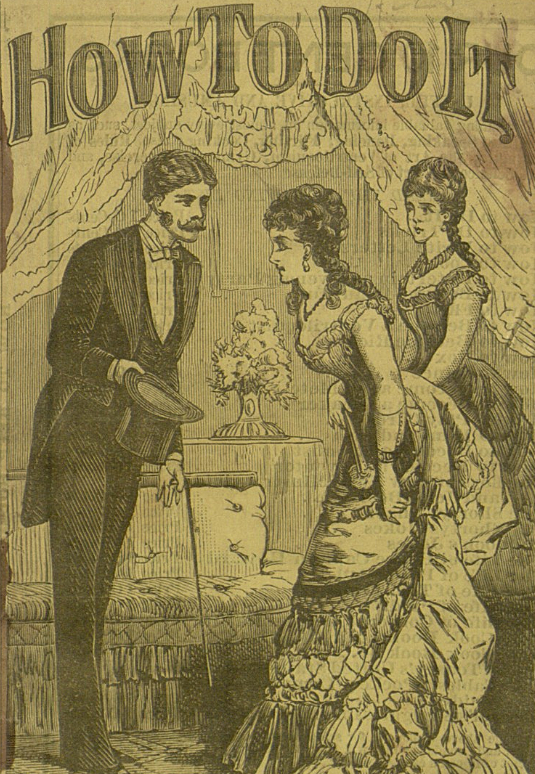 """""""How to Do It: The Art of Fascinating the Opposite Sex, by a Gentleman (Now Married)"""", 1885"""